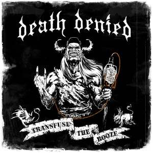 "Death Denied – ""Transfuse The Booze"" (2014)"