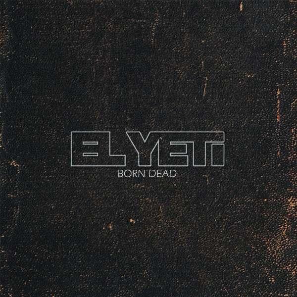 El Yeti - Born Dead