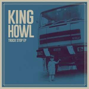 """King Howl – """"Truck Stop"""" (EP)(2014)"""