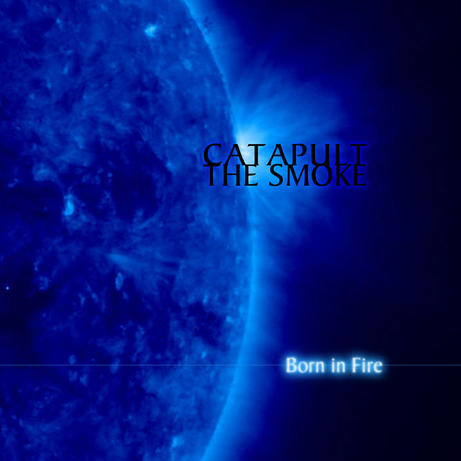 Catapult The Smoke - Born In Fire