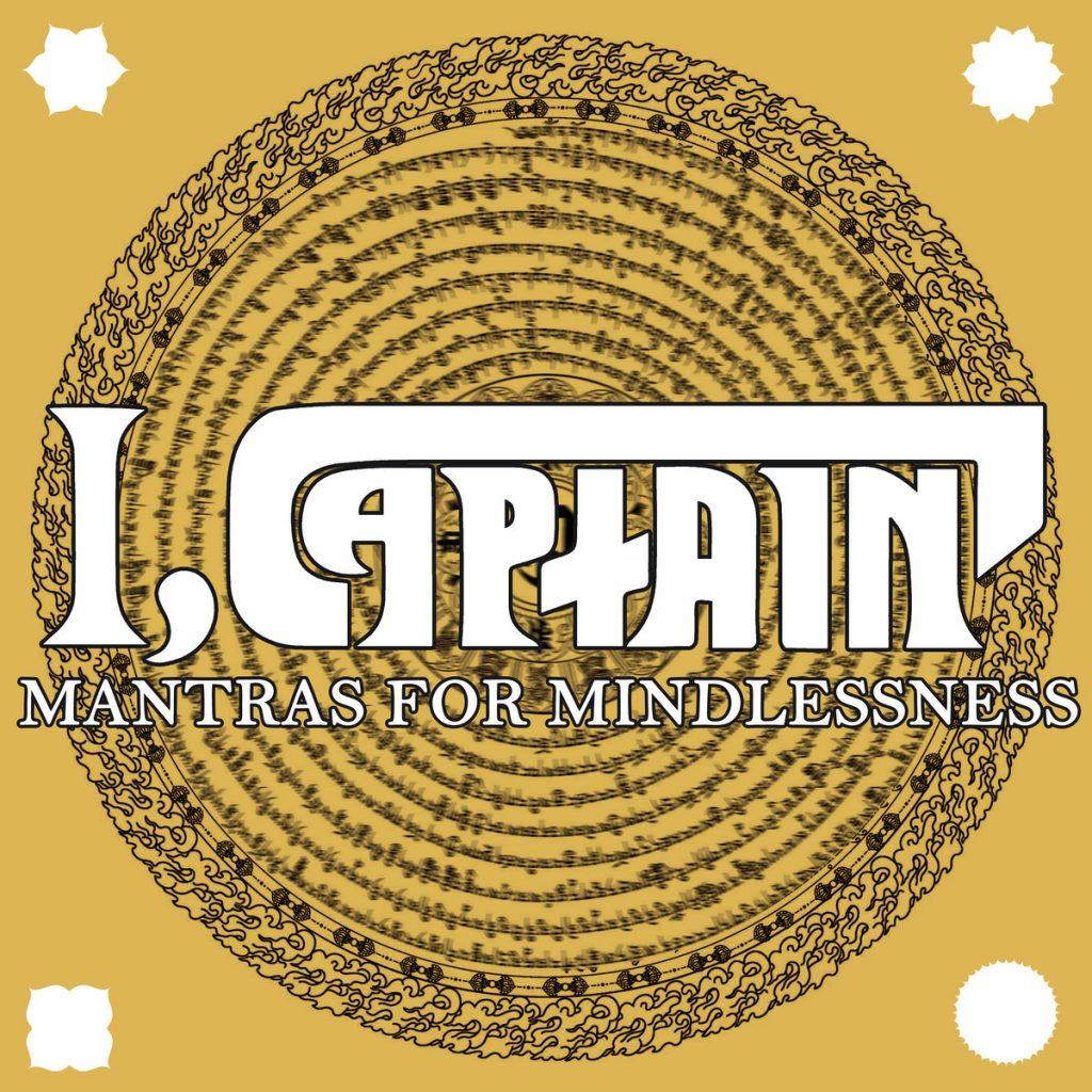 I Captain - Mantras For Mindlessness