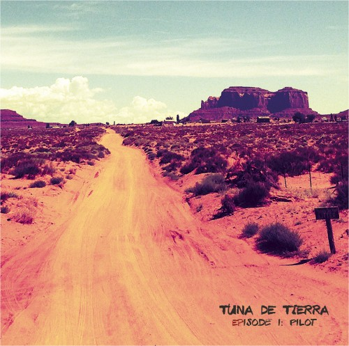 Tuna De Tierra - EPisode I. The Pilot
