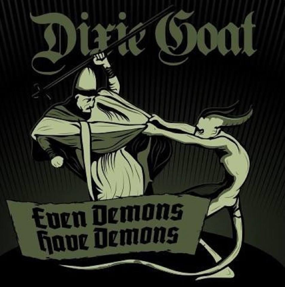 Dixie Goat - Even Demons Have Demons